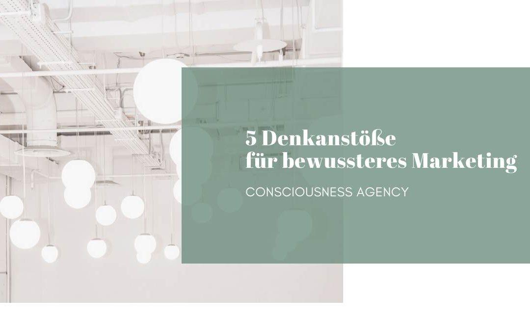 Fünf Denkanstöße für bewussteres Marketing, das Unternehmen voran bringt