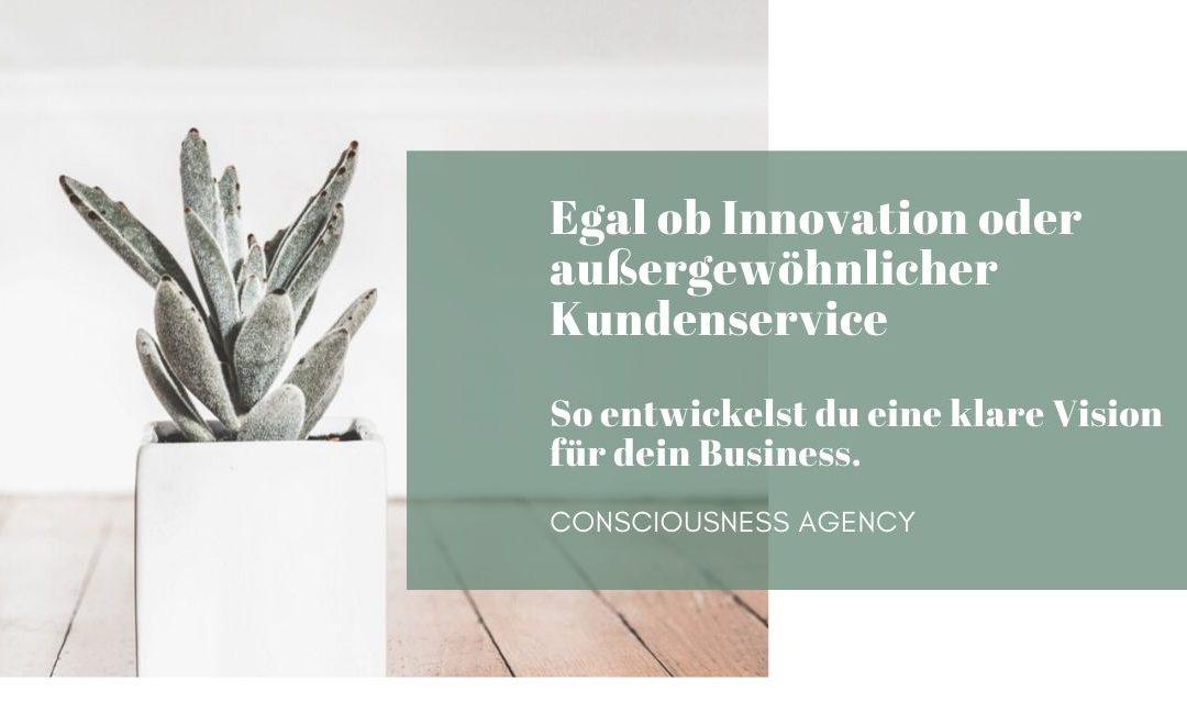 Egal ob Innovation oder außergewöhnlicher Kundenservice – so entwickelst du eine klare Vision für dein Business.