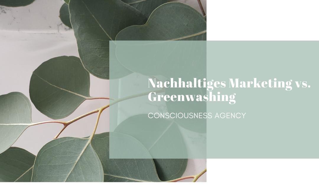 Nachhaltiges Marketing vs. Greenwashing